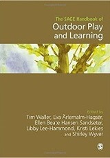 The SAGE handbook of outdoor play and learning / edited by Tim Waller, Eva Arlemalm-Hagser, Ellen Beate Hansen Sandseter, Libby Lee-Hammond, Kristi Lekies and Shirley Wyver.
