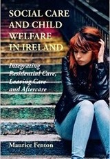 Social Care and Child Welfare in Ireland/ Maurice Fenton