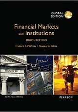 Financial Markets and Institutions / Frederic S Mishkin, Stanley G Eakins
