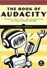 The book of Audacity : record, edit, mix, and master with the free audio editor / by Carla Schroder.