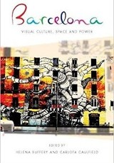 Barcelona : visual culture, space and power / Helena Buffery and Carlota Caulfield