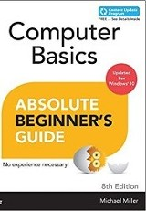 Computer Basics : Absolute Beginner's Guide 8th Ed. / Michael Miller