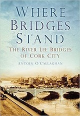 Where Bridges Stand: The River Lee Bridges of Cork City