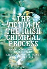 The Victim in the Irish Criminal Process / Shane Kilcommins, Susan Leahy, Kathleen Moore Walsh, Eimear Spain.
