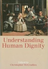 Understanding human dignity / edited by Christopher McCrudden.