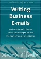 The things that really matter about writing business e-mails / Jonathan Whelan.