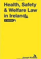 Health, safety and welfare law in Ireland / Joseph Kinsella.