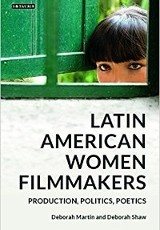 Latin American women filmmakers : production, politics, poetics /  Deborah Martin.