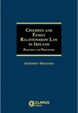 Children and family relationships law in Ireland : practice and procedure / Geoffrey Shannon