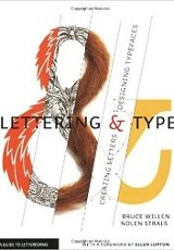 Lettering & type : creating letters and designing typefaces / Bruce Willen, Nolen Strals ; with a foreword by Ellen Lupto