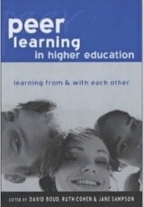 Peer learning in higher education : learning from & with each other / edited by David Boud, Ruth Cohen and Jane Sampson.