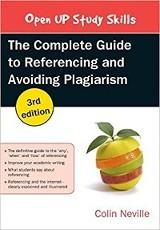 The complete guide to referencing and avoiding plagiarism / Colin Neville.