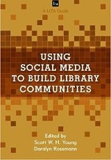 Using Social Media to Build Library Communities / Scott W.H. Young, Doralyn Rossmann
