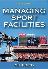 Managing Sport Facilities 3rd Ed. / Gil Fried