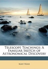 Telescope Teachings: A Familiar Sketch of Astronomical Discovery / Mary Ward