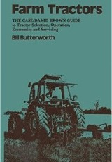 Farm tractors : the Case/David Brown Guide to tractor selection, operation, economics and servicing / Bill Butterworth.