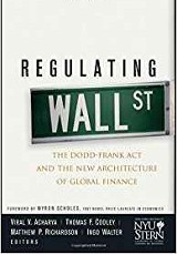 Regulating Wall Street: The Dodd-Frank Act and the New Architecture of Global Finance / Virol V Acharya, Thomas F Cooley, Matthew P Richardson, Ingo Walter